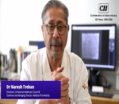 Precautions from COVID 19: Views by Dr Naresh Trehan, Chairman, CII Healthcare Council
