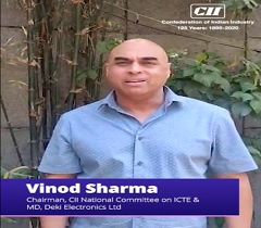 Good News for the Electronics Manufacturing Sector: Vinod Sharma, Chairman, CII National Committee on ICTE
