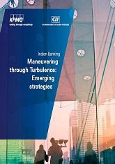Indian Banking - Maneuvering through Turbulence: Emerging Strategies