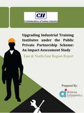 Upgrading Industrial Training Institutes under the Public Private Partnership Scheme: An Impact Assessment Study: East & North-East Report