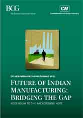 CII - BCG 14th Manufacturing Summit 2015 Survey - Future of Indian Manufacturing : Bridging the Gap