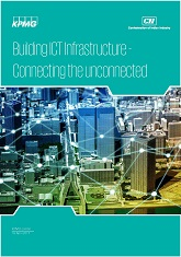 Building ICT Infrastructure - Connecting the unconnected