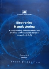 Electronics Manufacturing: A Study Covering Select Countries' Best Practices and Few Success Stories of Companies in India