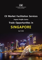 CII Market Facilitation Services - Import Profile Series: Trade Opportunities in Singapore