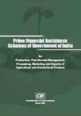 Prime Financial Assistance Schemes of Government of India: For Production, Post Harvest Management, Processing, Marketing and Exports of Agricultural and Horticultural Produce